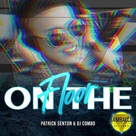 PATRICK SENTON & DJ COMBO - ON THE FLOOR